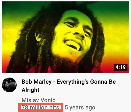 """The image shows the thumbnail of the music video for Bob Marley's song """"Everything's Gonna Be Alright"""". In addition to the title of the video, the name of the channel, the creation date and the video views (marked in red) are also visible there."""
